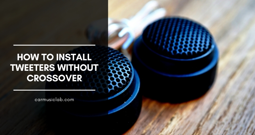 How to Install Tweeters Without Crossover
